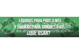 Líquidos para Pods o MTL y líquidos para tanques o DTL
